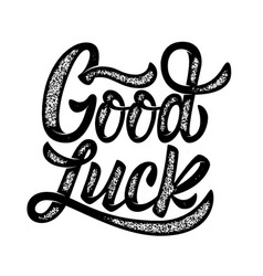 Good luck hand drawn lettering phrase isolated on vector