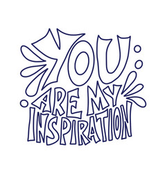 You are my inspiration quote text vector