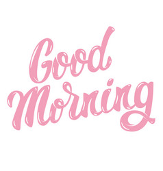 good morning hand drawn lettering phrase isolated vector image vector image