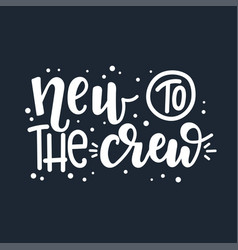 New to crew motivational quote hand drawn vector