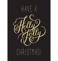 Original have a holly jolly christmas hand written vector