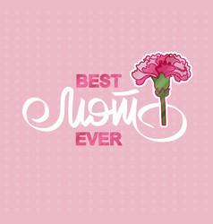 Best mom ever greeting card with pink carnation vector