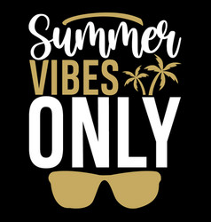 Summer vibes only time quotes vector
