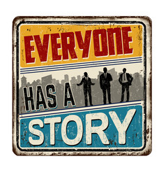 Everyone has a story vintage rusty metal sign vector
