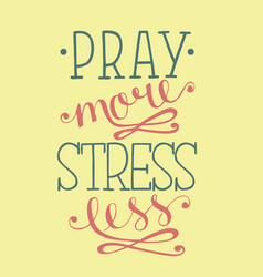 Hand lettering pray more stress less vector