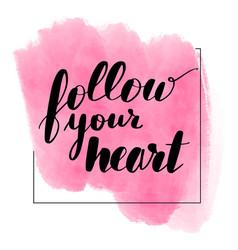 lettering inscription follow your heart vector image