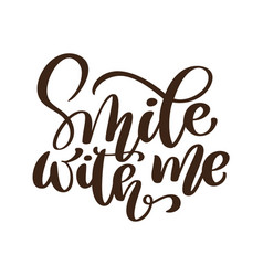 smile with me phrase hand drawn lettering vector image