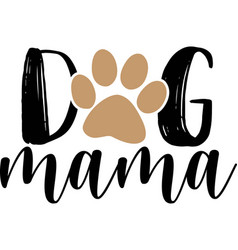 dog mama typography with paw print pet quote vector image