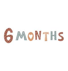 Six month baby lettering in scandinavian vector