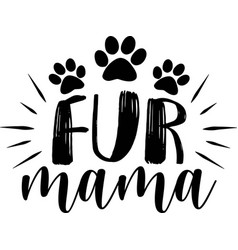 fur mama funny hand drawn saying with dog vector image