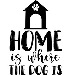 home is where your dog is hand lettering quote vector image