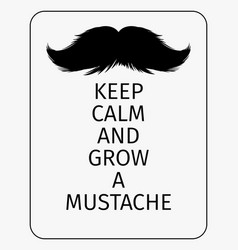 Moustaches poster keep calm and grow a mustache vector