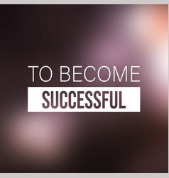 to become successful quote inspirational and vector image