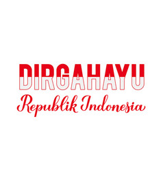 Dirgahayu republik indonesia long live indonesia vector