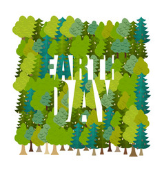 Earth day lettering and forest trees and vector
