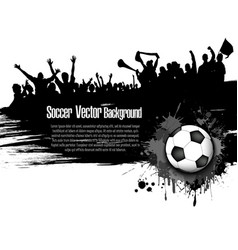 Grunge background soccer ball and football fans vector