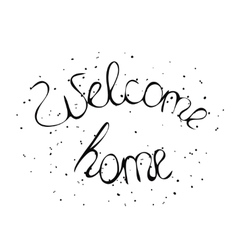 Hand drawn lettering Welcome home vector