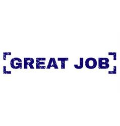 Grunge textured great job stamp seal between vector