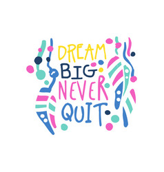 Dream big never quit positive slogan hand written vector