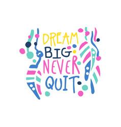 dream big never quit positive slogan hand written vector image