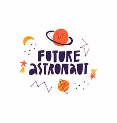 Future astronaut cute hand drawn lettering vector