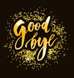 Goodbye lettering calligraphy phrase bye vector