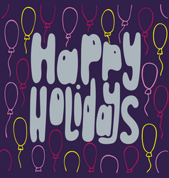 hand-drawn typography poster - happy holidays vector image