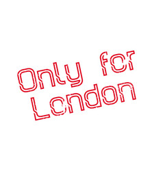Only for london rubber stamp vector