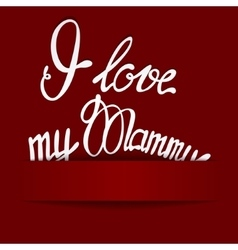 Paper background with lettering I love my Mammy vector image vector image