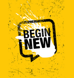 Begin new inspiring typography motivation quote vector