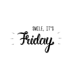 Smile its friday Trendy hand lettering quote vector image