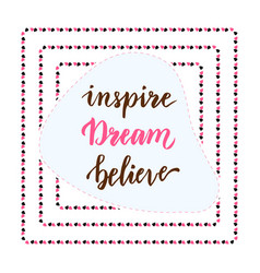 inspire dream believe hand lettering calligraphy vector image