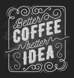 Better coffee better idea coffee quote typography vector