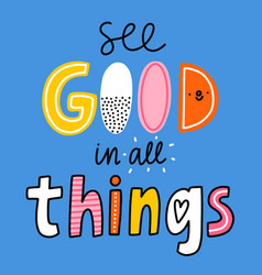 see good in all things vector image