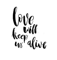 Love will keep us alive valentine day lettering vector