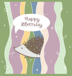 happy birthday greeting card with funny hedgehog vector image