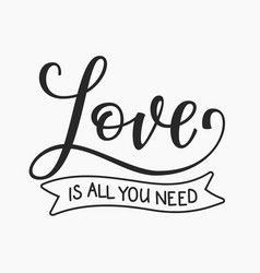 love is all ypu need quote typography vector image
