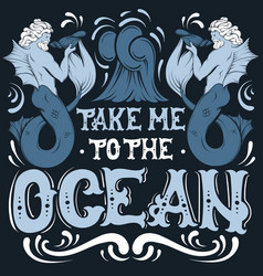 Take me to ocean quote typographical vector