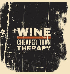 Wine cheaper than therapy quote typographical vector