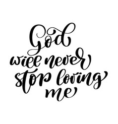God will never stop loving me text hand lettering vector