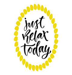 just relax today motivational quote in modern vector image