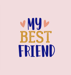 My best friend color lettering friendship vector