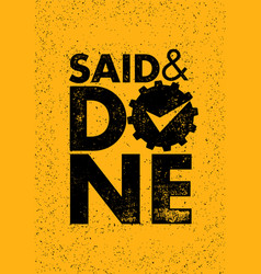 said and done inspiring creative motivation vector image
