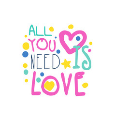 All you need is love positive slogan hand written vector