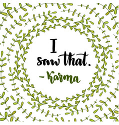 With lettering - i saw that karma handwritten vector