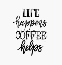 life happens coffee helps fun morning mood vector image
