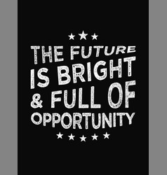 motivational quote poster the future is bright vector image