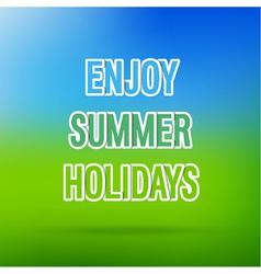 Enjoy Summer Holidays typographic design vector image