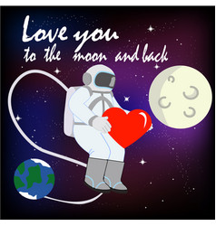 I love you to the moon and back with astronaut vector