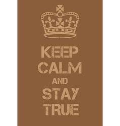 Keep Calm and Stay True poster vector image